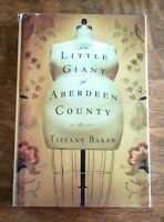 THE LITTLE GIANT OF ABERDEEN COUNTY  ~ TIFFANY BAKER ~ HARDCOVER BOOK W/ JACKET