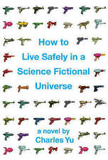 How to Live Safely in a Science Fictional Universe: A Novel-ExLibrary
