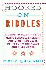 Hooked on Riddles: A Guide to Teaching Math, Science, English, and Other Subjec