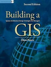 Building a GIS: System Architecture Design Strategies for Managers: By Peters...
