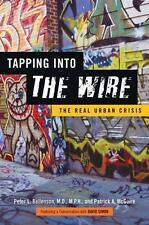 Tapping into the Wire : The Real Urban Crisis by Peter L. Beilenson and Patrick