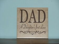 Dad a daughter's first love, Decorative Tile, Plaque, sign, vinyl saying