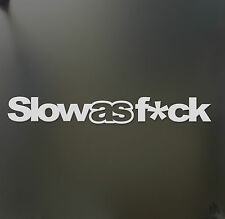 Slow as F*ck sticker Funny JDM acura honda race car truck window decal