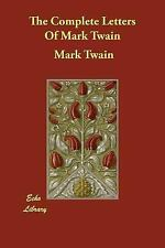 The Complete Letters Of Mark Twain: By Mark Twain