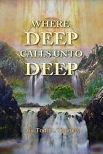 Where Deep Calls unto Deep by Todd Thomas (2016, Paperback)