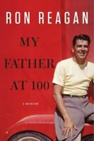 My Father at 100 by Ron Reagan BRAND NEW Hardcover 1st First Edition First Print