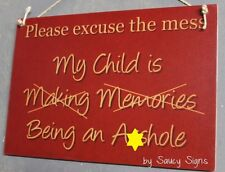 Excuse the Mess Naughty Children Making Memories A**hole Rustic Wooden Kids Sign