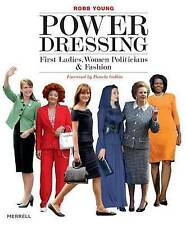 Good, Power Dressing: First Ladies, Women Politicians and Fashion, Robb Young, B