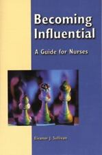 Becoming Influential: A Guide for Nurses by Sullivan, Eleanor J., Good Book