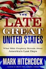 The Late Great United States : What Bible Prophecy Reveals about America's Last