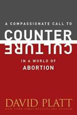 A COMPASSIONATE CALL TO COUNTER CULTURE IN A WORLD OF ABORTION - PLATT, DAVID -