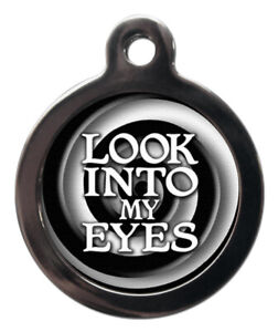 Pet ID tag Look into my eyes Dog Cat Personalised tag or Keyring 2 sizes