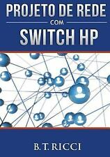 Projeto de Rede Com Switch HP by B. Ricci (2016, Paperback)
