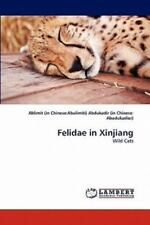 Felidae In Xinjiang: Wild Cats: By Ablimit (in Chinese:Abulimiti) Abdukadir (...