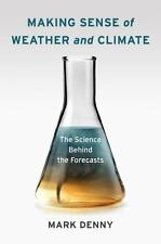 Making Sense of Weather and Climate : The Science Behind the Forecasts by...