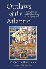 Outlaws of the Atlantic: Sailors, Pirates, and Motley Crews in the Age of Sail,