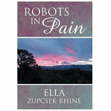 Robots in Pain by Ella Zupcsek-Rhine (2013, Hardcover)
