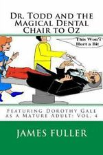 Dr. Todd and the Magical Dental Chair to Oz : Featuring Dorothy Gale As a...