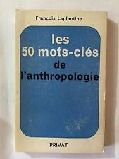 LES 50 MOTS CLES DE L'ANTHROPOLOGIE 1974 FRANCOIS LAPLANTINE