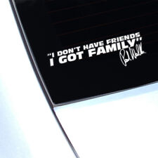 PAUL WALKER I DONT HAVE FRIENDS I GOT FAMILY FAST AND FURIOUS DECAL STICKER JDM