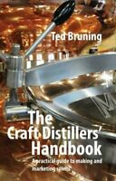 The Craft Distillers' Handbook: A Practical Guide to Making a... by Bruning, Ted