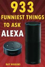933 FUNNIEST THINGS TO ASK ALEXA (ECHO DOT, SIRI, AMAZON ECHO DOT).