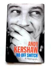No Off Switch: An Autobiography Andy Kershaw 2011 Book 21964