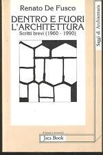 RENATO DE FUSCO - DENTRO E FUORI L'ARCHITETTURA. SCRITTI BREVI (1960-1990)
