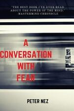 A Conversation with Fear : A Fireside Chat with a Timeless Foe by Peter Nez...