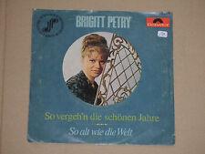 """BRIGITT PETRY -So vergeh'n die schönen Jahre- 7"""" 45"""