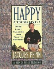 Happy Cooking!: More Light Classics from Today's Gourmet Pepin, Jacques Paperba
