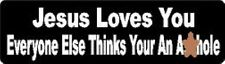 Jesus Loves You Everyone Else Thinks Your An A$$hole HELMET STICKER HARD HAT