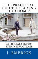 The Practical Guide to Buying Hud Homes : With Real Step-By-Step Instructions...