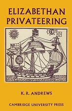 Elizabethan Privateering: English Privateering During the Spanish War, 1585 1603