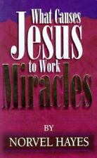 What Causes Jesus to Work Miracles by Norvel Hayes