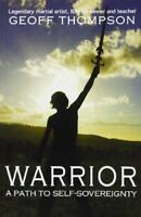 Warrior: A Path to Self Sovereignty by Geoff Thompson | Paperback Book | 9780956