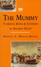 THE MUMMY: FUNERAL RITES & CUSTOMS IN ANCIENT EGYPT., Budge, Ernest A Wallis., U