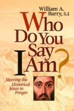 Who Do You Say I Am?: Meeting the Historical Jesus in Prayer-ExLibrary