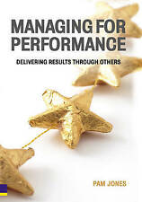 Managing for Performance : Delivering Results Through Others by Jones, Pam