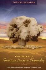 Principles of American Nuclear Chemistry: A Novel: By McMahon, Thomas