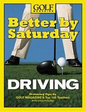 Better by Saturday (TM) - Driving: Featuring Tips by Golf Magazine's Top 100 Tea