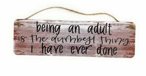 Being An ADULT Is The Dumbest Thing I Have Ever Done Small 4 x 13.5 Street Sign