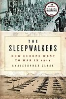 The Sleepwalkers: How Europe Went to War in 1914 by Clark, Christopher