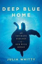 NEW - Deep Blue Home: An Intimate Ecology of Our Wild Ocean