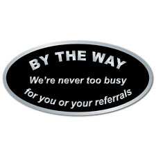 By The Way, We're never too busy for your referrals, Roll of 100 Stickers