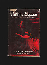 """SIGNED: The White Squaw (1954) E J """"Pete"""" Petersen * Saginaw * Tall Timber Tales"""