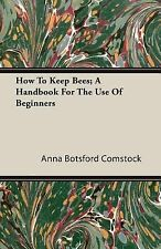 How to Keep Bees; a Handbook for the Use of Beginners by Anna Botsford...