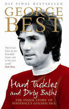 Hard Tackles and Dirty Baths: The inside story of football's golden era,Best, Ge
