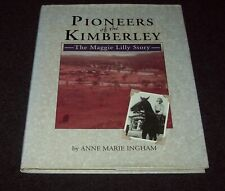 Pioneers of the Kimberley: The Maggie Lilly Story by Anne Marie Ingham (HC/DJ)