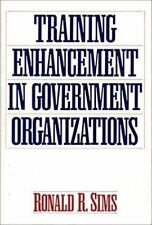 Training Enhancement in Government Organizations by Ronald R. Sims (1993,...